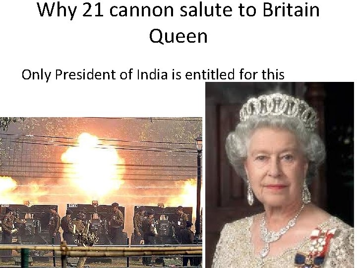 Why 21 cannon salute to Britain Queen Only President of India is entitled for