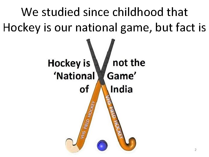 We studied since childhood that Hockey is our national game, but fact is 2