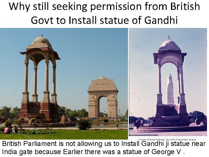Why still seeking permission from British Govt to Install statue of Gandhi British Parliament