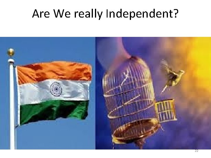 Are We really Independent? 22