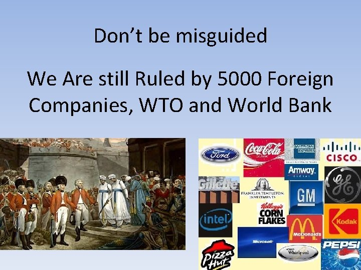 Don't be misguided We Are still Ruled by 5000 Foreign Companies, WTO and World