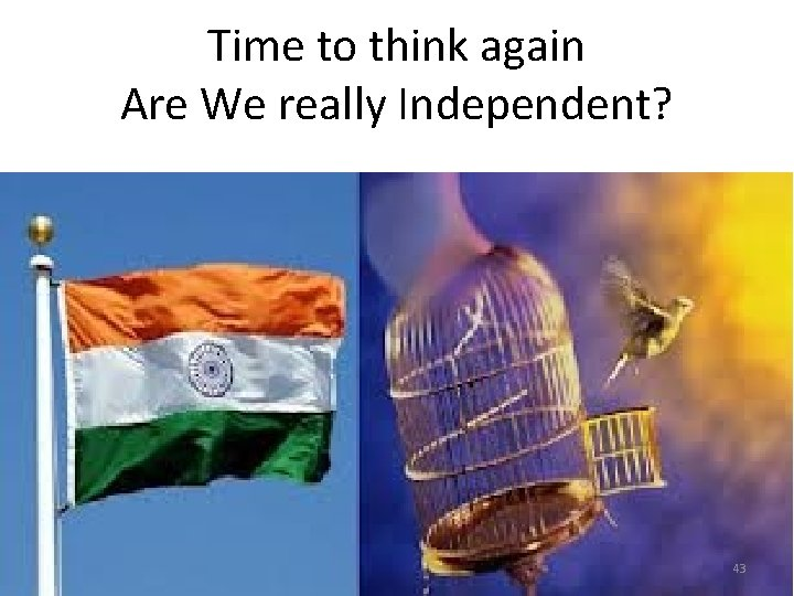 Time to think again Are We really Independent? 43