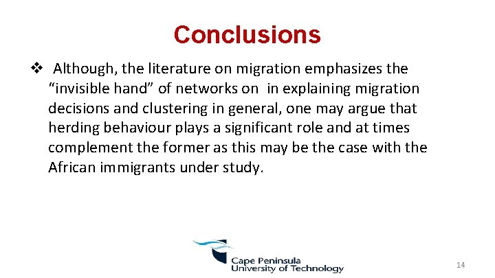 "Conclusions v Although, the literature on migration emphasizes the ""invisible hand"" of networks on"