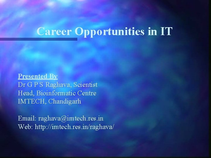 Career Opportunities in IT Presented By Dr G P S Raghava, Scientist Head, Bioinformatic