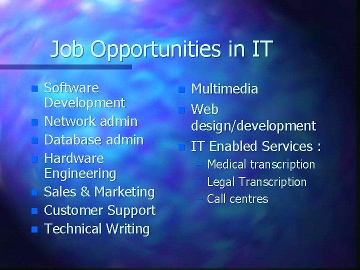 Job Opportunities in IT n n n n Software Development Network admin Database admin