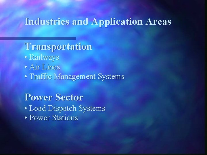 Industries and Application Areas Transportation • Railways • Air Lines • Traffic Management Systems
