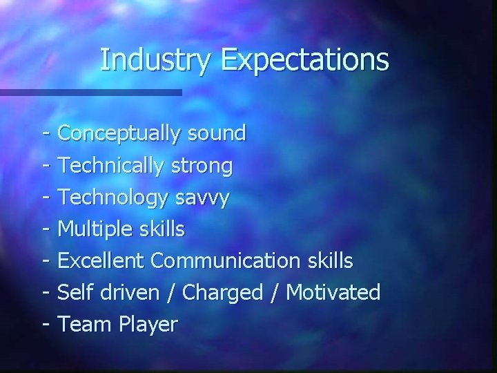 Industry Expectations - Conceptually sound - Technically strong - Technology savvy - Multiple skills