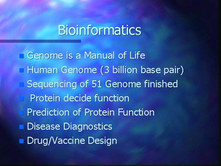 Bioinformatics Genome is a Manual of Life n Human Genome (3 billion base pair)