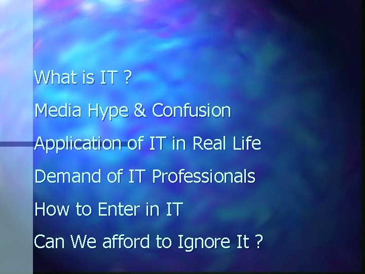 What is IT ? Media Hype & Confusion Application of IT in Real Life