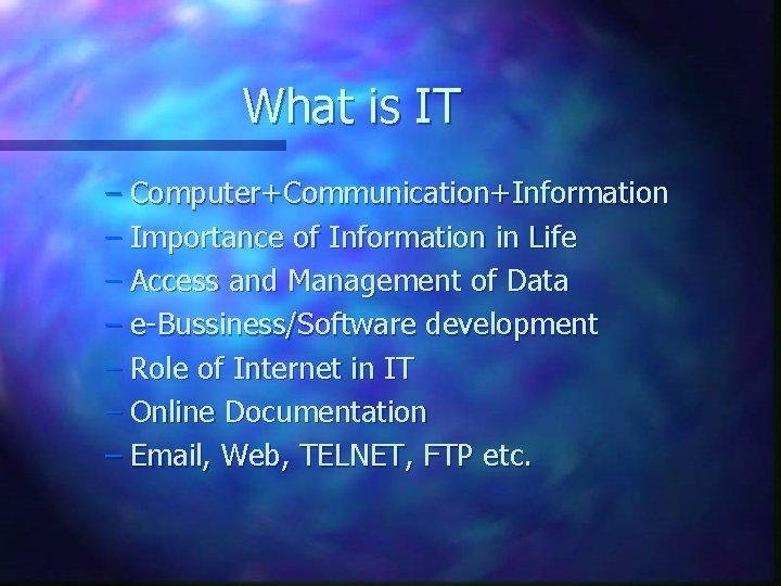 What is IT – Computer+Communication+Information – Importance of Information in Life – Access and