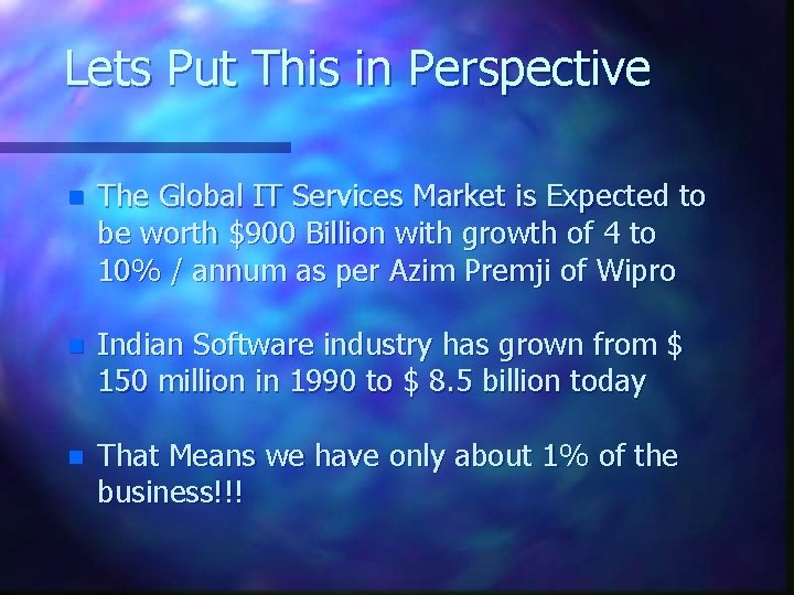Lets Put This in Perspective n The Global IT Services Market is Expected to