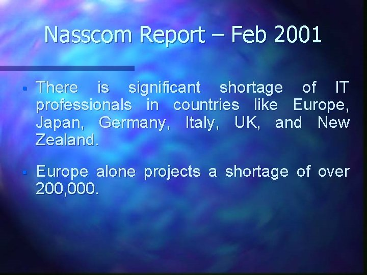 Nasscom Report – Feb 2001 § There is significant shortage of IT professionals in