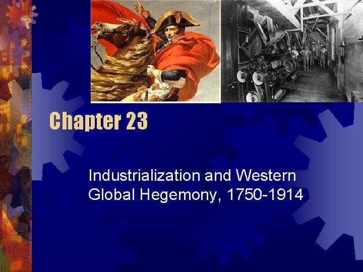 Chapter 23 Industrialization and Western Global Hegemony, 1750 -1914