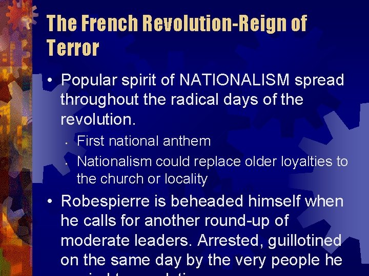 The French Revolution-Reign of Terror • Popular spirit of NATIONALISM spread throughout the radical