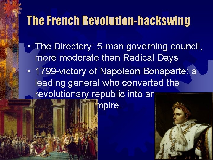 The French Revolution-backswing • The Directory: 5 -man governing council, more moderate than Radical