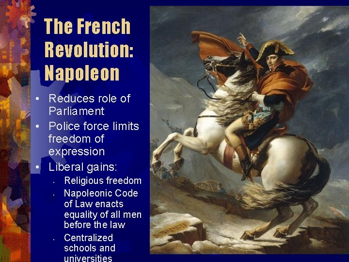The French Revolution: Napoleon • Reduces role of Parliament • Police force limits freedom