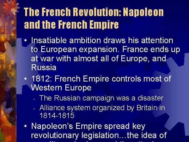 The French Revolution: Napoleon and the French Empire • Insatiable ambition draws his attention
