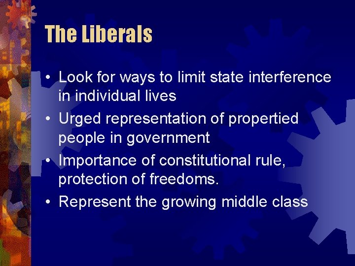 The Liberals • Look for ways to limit state interference in individual lives •