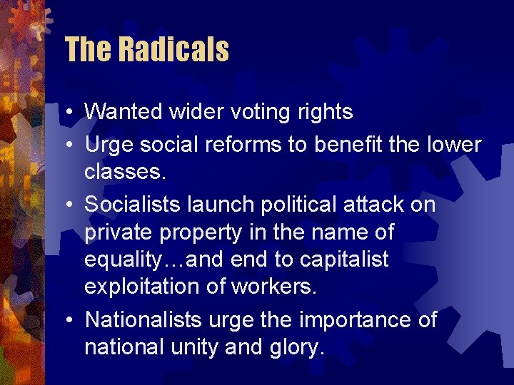 The Radicals • Wanted wider voting rights • Urge social reforms to benefit the