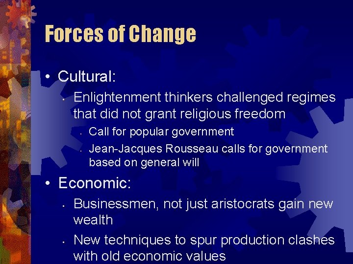 Forces of Change • Cultural: • Enlightenment thinkers challenged regimes that did not grant