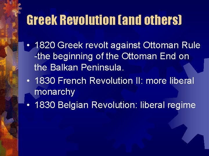 Greek Revolution (and others) • 1820 Greek revolt against Ottoman Rule -the beginning of