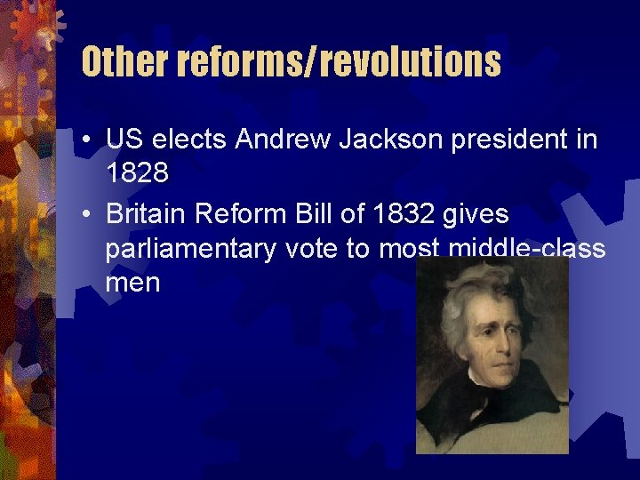 Other reforms/revolutions • US elects Andrew Jackson president in 1828 • Britain Reform Bill
