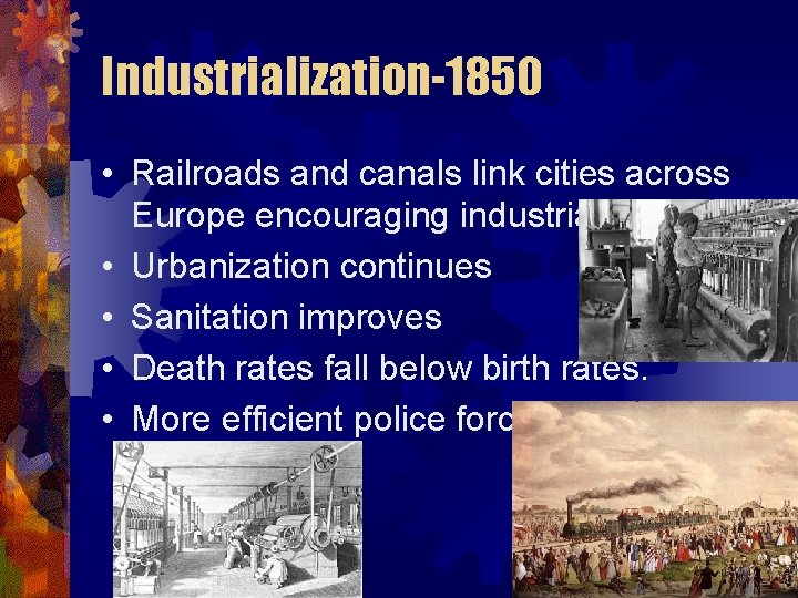Industrialization-1850 • Railroads and canals link cities across Europe encouraging industrialization • Urbanization continues