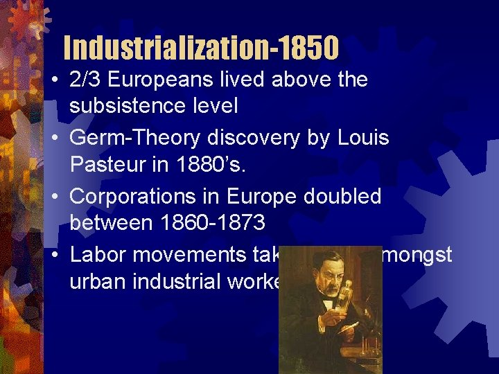 Industrialization-1850 • 2/3 Europeans lived above the subsistence level • Germ-Theory discovery by Louis