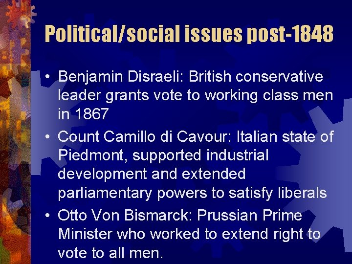 Political/social issues post-1848 • Benjamin Disraeli: British conservative leader grants vote to working class