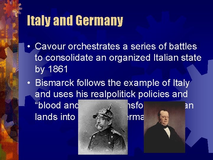 Italy and Germany • Cavour orchestrates a series of battles to consolidate an organized