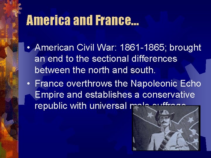 America and France… • American Civil War: 1861 -1865; brought an end to the