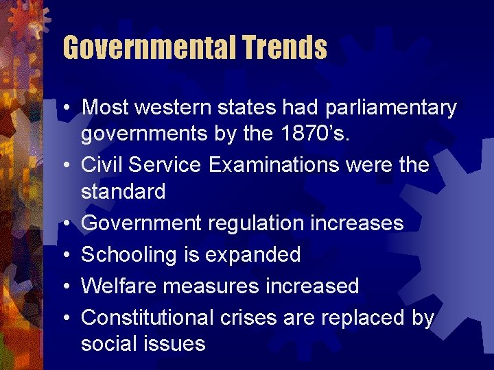 Governmental Trends • Most western states had parliamentary governments by the 1870's. • Civil