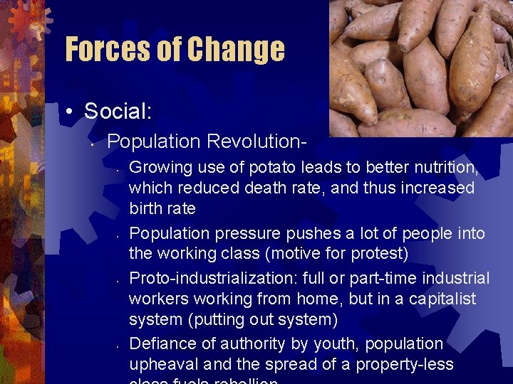 Forces of Change • Social: • Population Revolution • • Growing use of potato