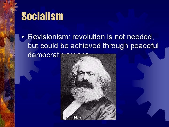 Socialism • Revisionism: revolution is not needed, but could be achieved through peaceful democratic