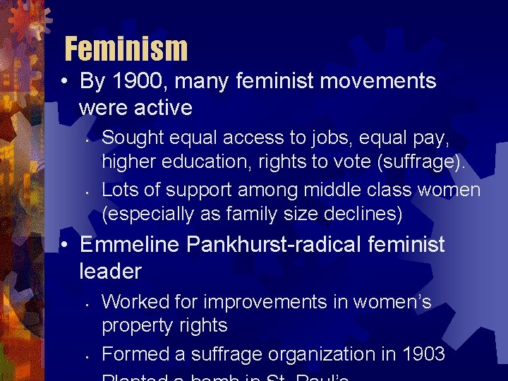 Feminism • By 1900, many feminist movements were active • • Sought equal access