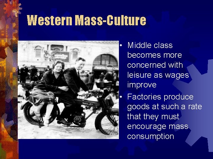Western Mass-Culture • Middle class becomes more concerned with leisure as wages improve •