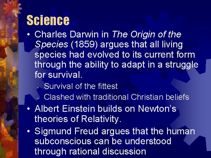 Science • Charles Darwin in The Origin of the Species (1859) argues that all
