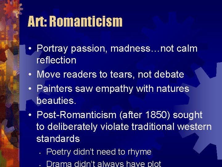 Art: Romanticism • Portray passion, madness…not calm reflection • Move readers to tears, not