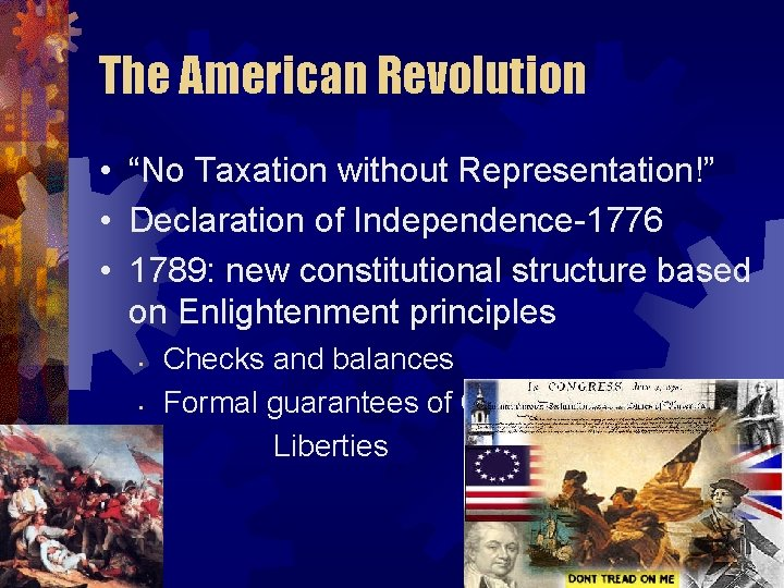 "The American Revolution • ""No Taxation without Representation!"" • Declaration of Independence-1776 • 1789:"