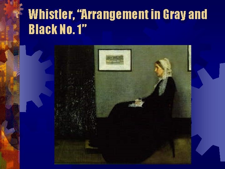 "Whistler, ""Arrangement in Gray and Black No. 1"""