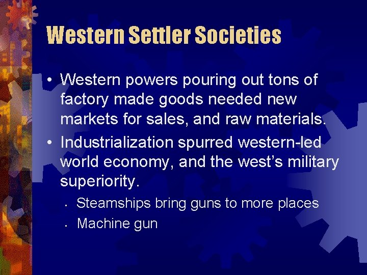 Western Settler Societies • Western powers pouring out tons of factory made goods needed