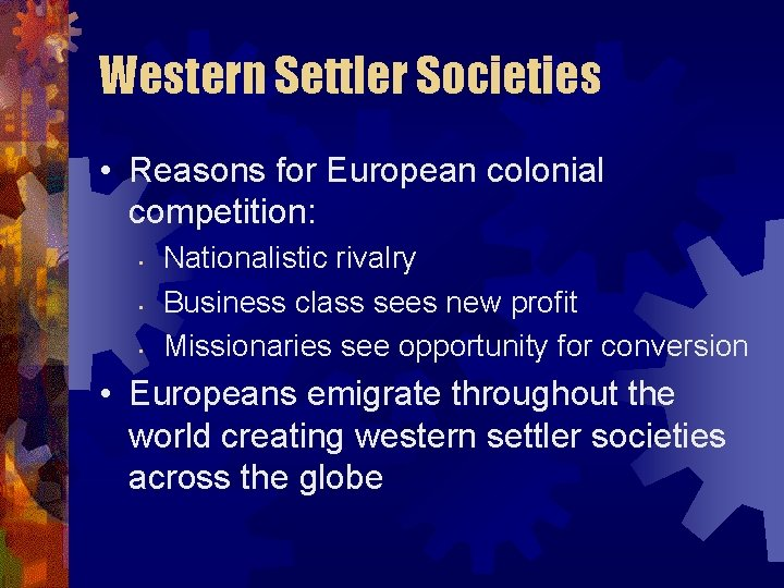Western Settler Societies • Reasons for European colonial competition: • • • Nationalistic rivalry