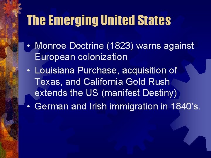 The Emerging United States • Monroe Doctrine (1823) warns against European colonization • Louisiana