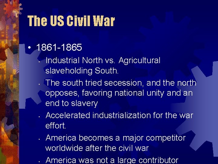 The US Civil War • 1861 -1865 • • • Industrial North vs. Agricultural
