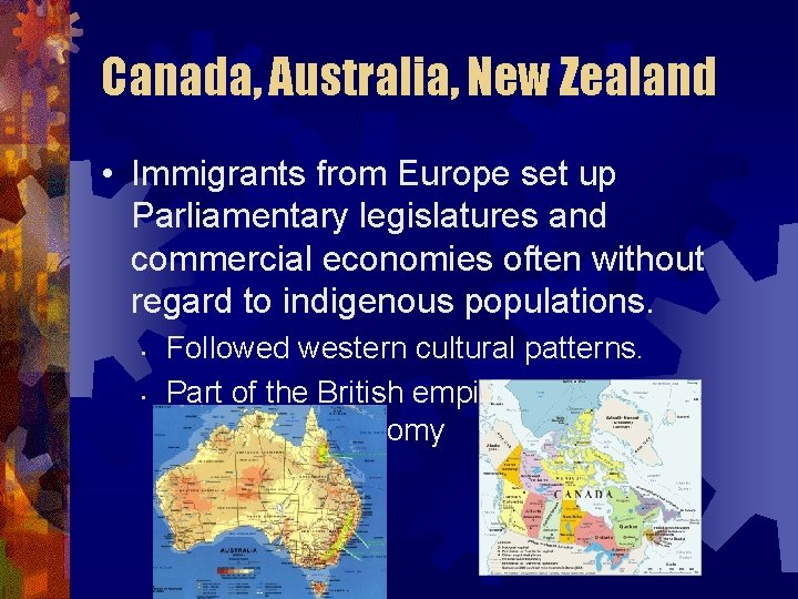 Canada, Australia, New Zealand • Immigrants from Europe set up Parliamentary legislatures and commercial