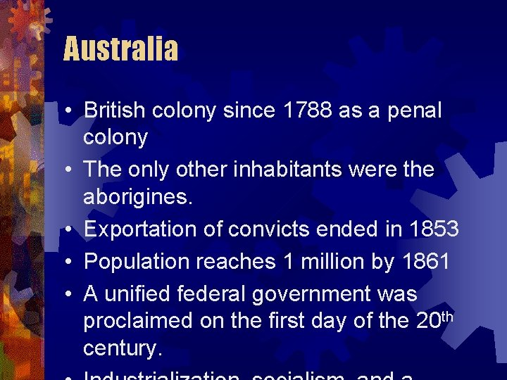 Australia • British colony since 1788 as a penal colony • The only other