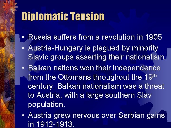 Diplomatic Tension • Russia suffers from a revolution in 1905 • Austria-Hungary is plagued