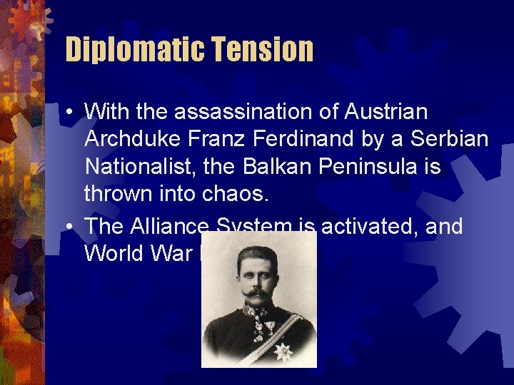 Diplomatic Tension • With the assassination of Austrian Archduke Franz Ferdinand by a Serbian