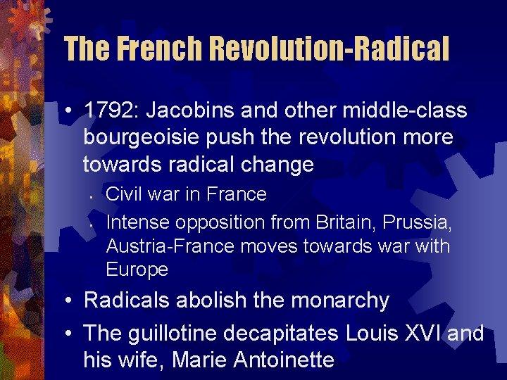 The French Revolution-Radical • 1792: Jacobins and other middle-class bourgeoisie push the revolution more