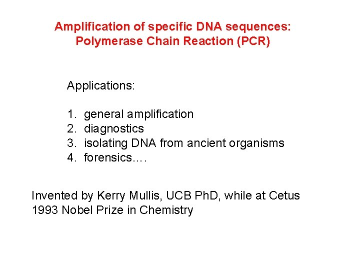 Amplification of specific DNA sequences: Polymerase Chain Reaction (PCR) Applications: 1. 2. 3. 4.